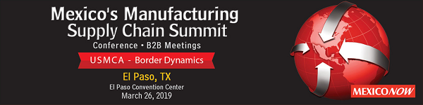Mexico's Manufacturing Supply Chain Summit | March 26, 2019 | El Paso, Texas